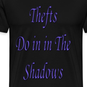 Thefts do it in the shadows  - Men's Premium T-Shirt