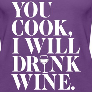 You cook, I drink - Women's Premium Tank Top