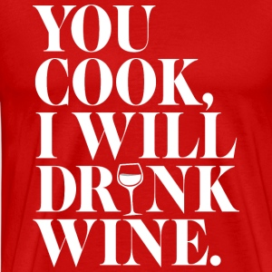 You cook, I drink - Men's Premium T-Shirt