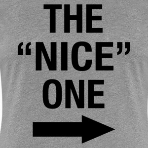 THE NICE ONE - Women's Premium T-Shirt