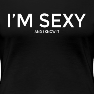 I'm Sexy and I Know It Women's T-Shirts - Women's Premium T-Shirt
