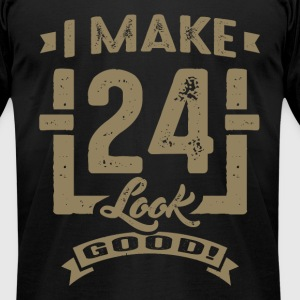 I Make 24 Look Good! - Men's T-Shirt by American Apparel