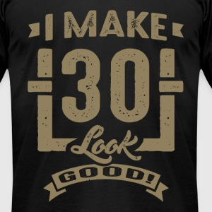I Make 30 Look Good! - Men's T-Shirt by American Apparel