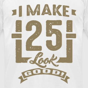 I Make 25 Look Good! - Men's T-Shirt by American Apparel