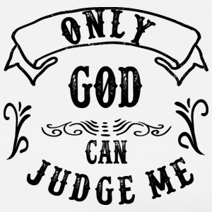 ONLY GOD CAN JUDGE ME - Men's Premium T-Shirt