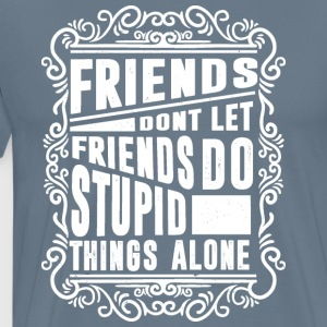 friendsdont T-Shirts - Men's Premium T-Shirt