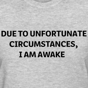 DUE to unfortunate circumstances, I AM AWAKE Women's T-Shirts - Women's T-Shirt