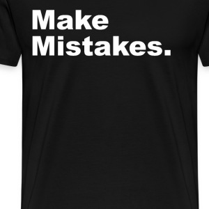 Make Mistakes T-Shirts - Men's Premium T-Shirt
