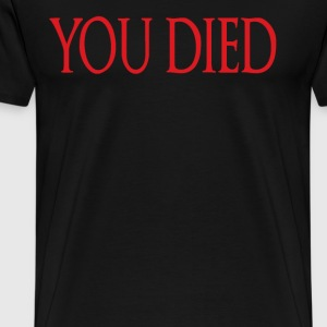 You Died T-Shirts - Men's Premium T-Shirt