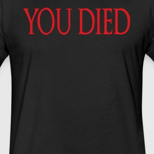 You Died T-Shirts - Fitted Cotton/Poly T-Shirt by Next Level