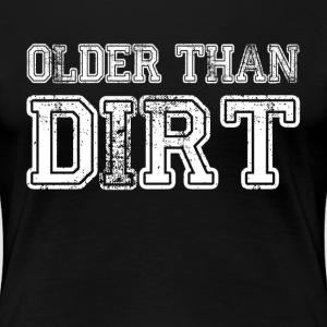 Older Than Dirt Retirement Birthday Gift Women's T-Shirts - Women's Premium T-Shirt