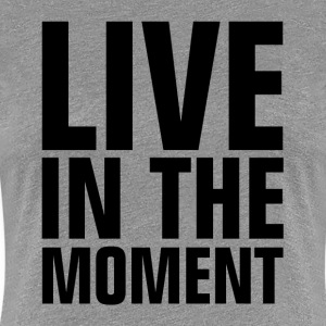 Live In The Moment Women's T-Shirts - Women's Premium T-Shirt