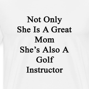 not_only_she_is_a_great_mom_shes_also_a_ T-Shirts - Men's Premium T-Shirt