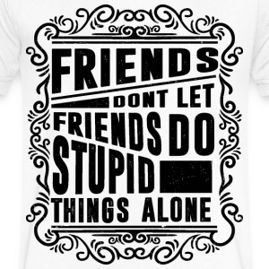 Friends Dont Let Frinds Do Stupid Things Alone - Men's V-Neck T-Shirt by Canvas