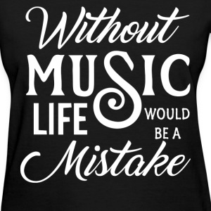 Life without music - Women's T-Shirt