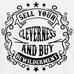 SELL YOU CLEVERNESS AND BUY BEWILDERMENT - Men's Premium T-Shirt