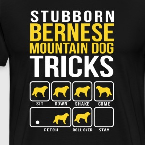 Stubborn Bernese Mountain Dog Tricks T-Shirts - Men's Premium T-Shirt
