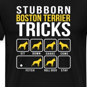Stubborn Boston Terrier Tricks T-Shirts - Men's Premium T-Shirt