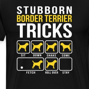 Stubborn Border Terrier Tricks T-Shirts - Men's Premium T-Shirt