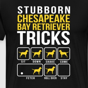 Stubborn Chesapeake Bay Retriever Tricks T-Shirts - Men's Premium T-Shirt