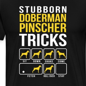 Stubborn Doberman Pinscher Tricks T-Shirts - Men's Premium T-Shirt