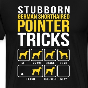 Stubborn German Shorthaired Pointer Tricks T-Shirts - Men's Premium T-Shirt