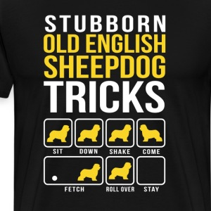 Stubborn Old English Sheepdog Tricks T-Shirts - Men's Premium T-Shirt
