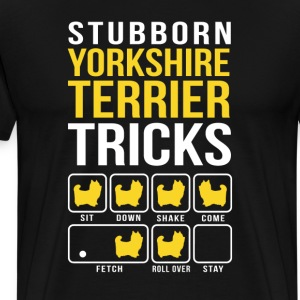 Stubborn Yorkshire Terrier Tricks T-Shirts - Men's Premium T-Shirt