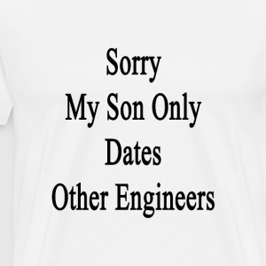 sorry_my_son_only_dates_other_engineers T-Shirts - Men's Premium T-Shirt