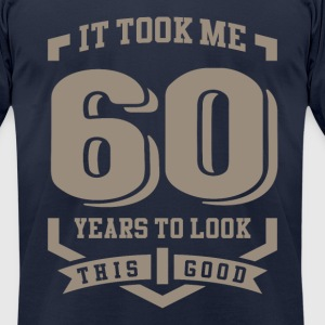 It Took Me 60 Years - Men's T-Shirt by American Apparel