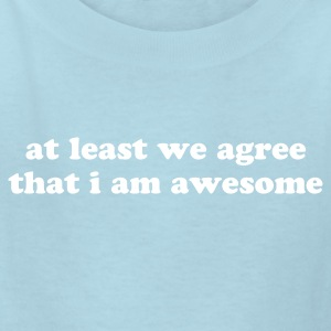 At Least We Agree That I Am Awesome Kids' Shirts - Kids' T-Shirt