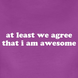 At Least We Agree That I Am Awesome Women's T-Shirts - Women's Premium T-Shirt