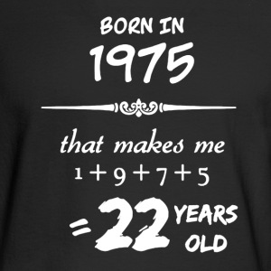 Born in 1975 Shirt - Men's Long Sleeve T-Shirt
