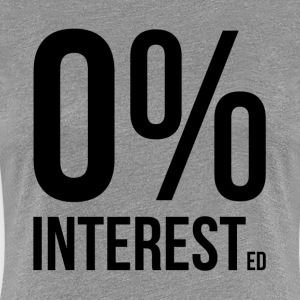 Zero Percent Interested Women's T-Shirts - Women's Premium T-Shirt