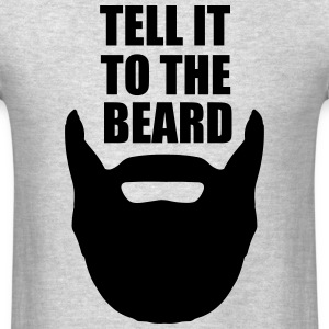 Tell It To The Beard T-Shirts - Men's T-Shirt