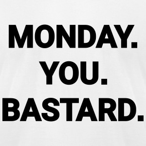 monday you bastard job weekend day fun joke T-Shirts - Men's T-Shirt by American Apparel