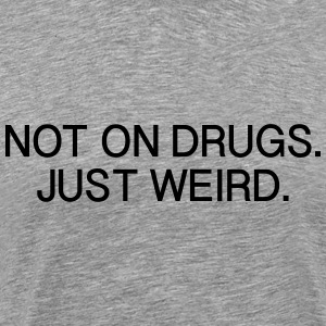 Not on Drugs Just Weird T-Shirts - Men's Premium T-Shirt