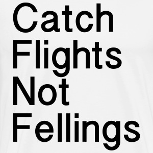 Catch Flights Not Felling T-Shirts - Men's Premium T-Shirt