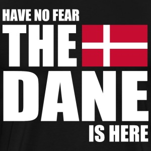 HAVE NO FEAR THE DANE IS T-Shirts - Men's Premium T-Shirt