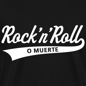 Rock 'n' Roll O Muerte (Rock 'n' Roll Or Death) T-Shirts - Men's Premium T-Shirt