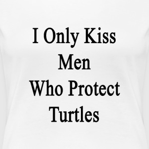 i_only_kiss_men_who_protect_turtles Women's T-Shirts - Women's Premium T-Shirt