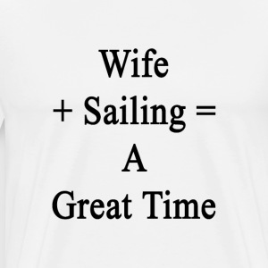 wife_plus_sailing_equals_a_great_time T-Shirts - Men's Premium T-Shirt