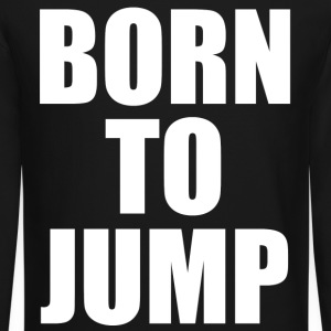 Born To Jump Long Sleeve Shirts - Crewneck Sweatshirt