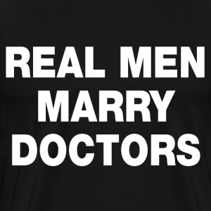 Real Men Marry Doctors T-Shirts - Men's Premium T-Shirt