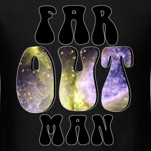 FAR OUT MAN! - Men's T-Shirt