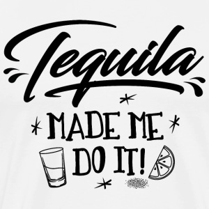 Tequila made me do it - Men's Premium T-Shirt