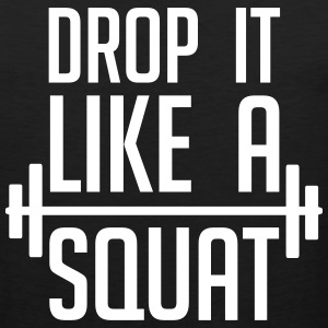 Drop it like a squat tank top funny gym design - Men's Premium Tank