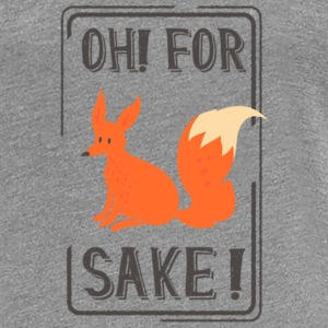 Oh for fox sake Women's T-Shirts - Women's Premium T-Shirt