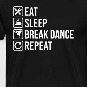 Break Dance Eat Sleep Repeat T-Shirts - Men's Premium T-Shirt