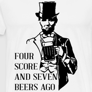 FOUR SCORE AND SEVEN BEERS AGO T-Shirts - Men's Premium T-Shirt